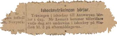 Annons som den nationella ishockeyledningen satte in i DN, den 27/1 1920, alltså samma dag som den första träningen arrangerades. Med tanke på den obefintliga framförhållningen och att det inte fanns några egentliga ishockeyspelare i Sverige vid tidpunkten är det inte ämnat att förvåna att ingen kom på träningen…